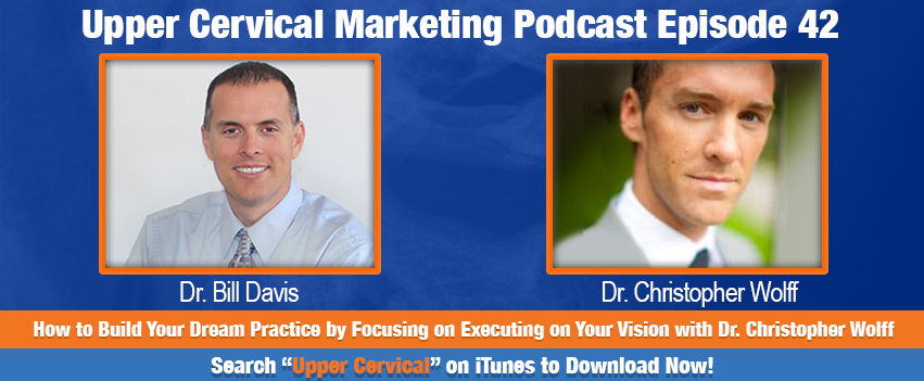 Dr. Christopher Wolf on the Upper Cervical Marketing Podcast