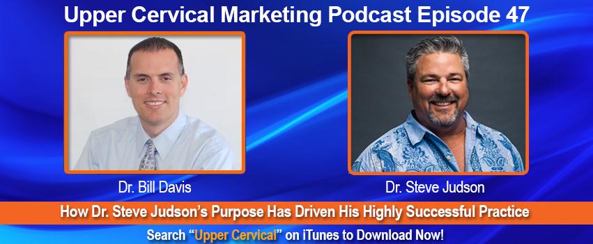 Dr. Steve Judson Upper Cervical Marketing Episode 047 Podcast
