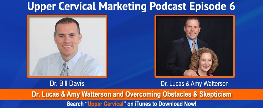 UCM 006: Dr. Lucas and Amy Watterson – Overcoming Skeptics and Naysayers to Achieve Your Upper Cervical Practice Dream