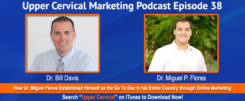 Dr. Miguel Flores On the Upper Cervical Marketing Podcast