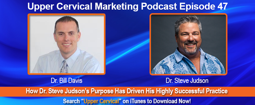Dr. Steve Judson Upper Cervical Marketing Episode 047 Podcast