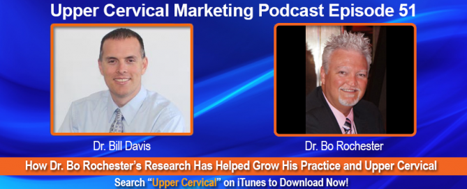 Dr. Bo Rochester Upper Cervical Marketing Episode 051 Podcast