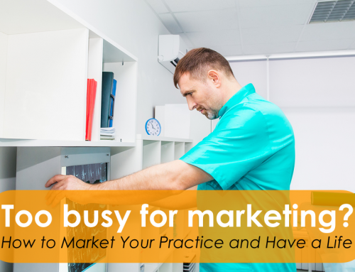 Too Busy for Marketing? How to Market Your Practice and Have a Life
