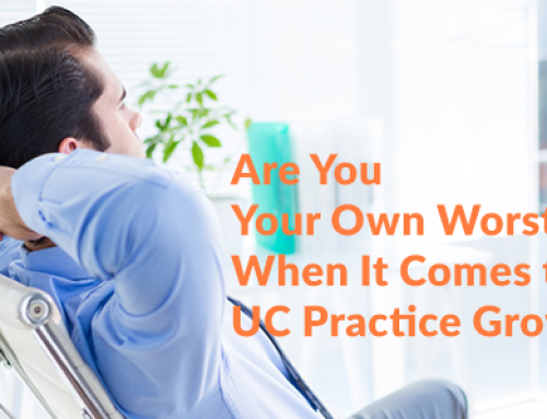Are You Your Own Worst Enemy When It Comes to Your UC Practice Growth?